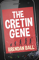 The Cretin Gene - Brendan Ball