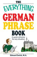 The Everything German Phrase Book: A quick refresher for any situation - Edward Swick