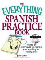The Everything Spanish Practice Book: Hands-on Techniques to Improve Your Speaking And Writing Skills - Julie Gutin