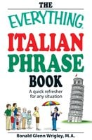 The Everything Italian Phrase Book: A quick refresher for any situation - Ronald Glenn Wrigley