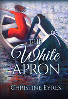 THE WHITE APRON - Christine Eyres