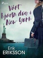 Vårt hjärta dog i New York - Erik Eriksson