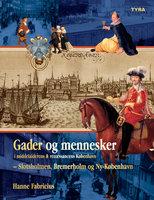 Gader og mennesker i middelalderens og renæssancens København – Slotsholmen, Bremerholm og Ny-København. - Hanne Fabricius