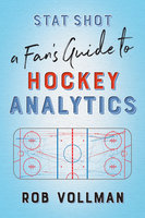 Stat Shot: A Fan's Guide to Hockey Analytics - Rob Vollman