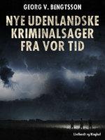 Nye udenlandske kriminalsager fra vor tid - Georg V. Bengtsson