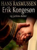 Erik Kongesøn og jarlens datter - Hans Rasmussen
