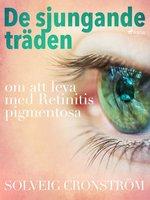 De sjungande träden : om att leva med Retinitis pigmentosa - Solveig Cronström