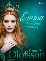 Emma - två gånger drottning - Rune Pär Olofsson