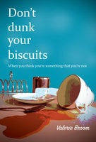 Don't dunk your biscuits - Valerie Broom