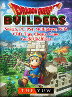 Dragon Quest Builders, Switch, PC, PS4, Multiplayer, Wiki, COD, Tips, Cheats, Game Guide Unofficial - The Yuw