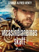Incasindianernas skatt - George Alfred Henty