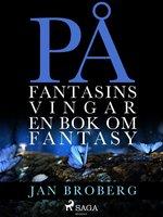 På fantasins vingar: en bok om fantasy - Jan Broberg