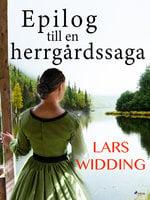 Epilog till en herrgårdssaga - Lars Widding