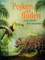 Pojken och floden - en berättelse från Amazonas - Ralph Herrmanns
