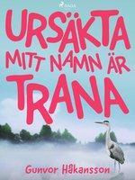 Ursäkta, mitt namn är Trana - Gunvor Håkansson