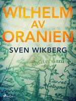 Wilhelm av Oranien - Sven Wikberg