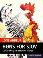 Høns for sjov. En brugsbog om hønsehold i haven. - Lone Andrup