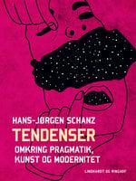 Tendenser. Omkring pragmatik, kunst og modernitet - Hans-Jørgen Schanz