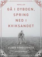 Gå i dybden, spring ned i kviksandet - Claus Senderovitz