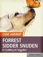 Forrest sidder snuden. En hundebog for begyndere - Lone Andrup