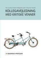 Kollegavejledning med kritiske venner - Gunnar Handal, Per Lauvås, Kirsten Hofgaard Lycke