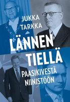 Lännen tiellä Paasikivestä Niinistöön - Jukka Tarkka
