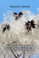 Coningsby: The New Generation - Benjamin Disraeli