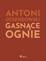 Gasnące ognie - Antoni Ossendowski