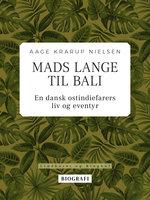 Mads Lange til Bali: En dansk ostindiefarers liv og eventyr - Aage Krarup Nielsen