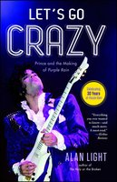 Let's Go Crazy: Prince and the Making of Purple Rain - Alan Light