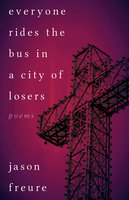 Everyone Rides the Bus in a City of Losers - Jason Freure