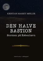 Den Halve Bastion – Stormen på København - Kristian Massey Møller