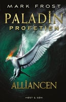 Paladin-profetien - Alliancen - Mark Frost