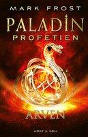 Paladin-profetien - Arven - Mark Frost