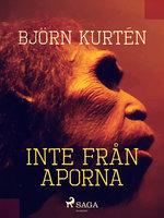 Inte från aporna - Björn Kurtén