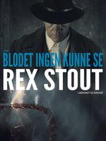 Blodet ingen kunne se - Rex Stout