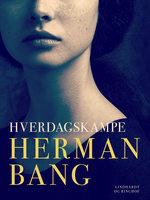 Hverdagskampe - Herman Bang