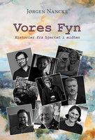 Vores Fyn – Historier fra hjertet i midten - Jørgen Nancke