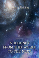 A Journey from This World to the Next - Henry Fielding