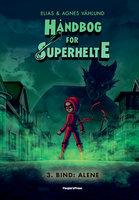 Håndbog for superhelte 3: Alene - Agnes Våhlund,Elias Våhlund
