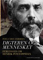 Digteren og mennesket. Fem essays om Henrik Pontoppidan - Poul Carit Andersen