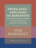Fædrelandskærlighed og borgerdyd. Patriotisk diskurs og militære reformer i Danmark i sidste del af 1700-tallet - Tine Damsholt