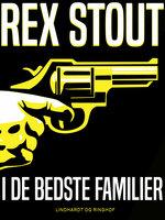 I de bedste familier - Rex Stout