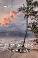 The Trembling of a Leaf: Little Stories of the South Sea Islands - William Somerset Maugham
