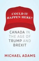 Could It Happen Here?: Canada in the Age of Trump and Brexit - Michael Adams