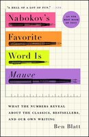 Nabokov's Favorite Word Is Mauve: What the Numbers Reveal About the Classics, Bestsellers, and Our Own Writing - Ben Blatt