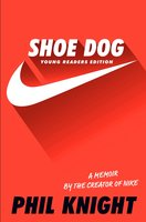 Shoe Dog (Young Readers Edition) - Phil Knight