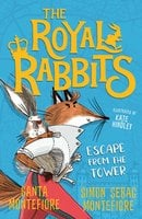 The Royal Rabbits: Escape From the Tower - Simon Sebag Montefiore, Santa Montefiore