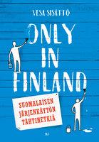 Only in Finland - Vesa Sisättö