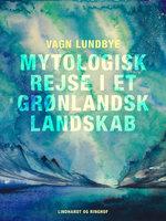 Mytologisk rejse i et grønlandsk landskab - Vagn Lundbye